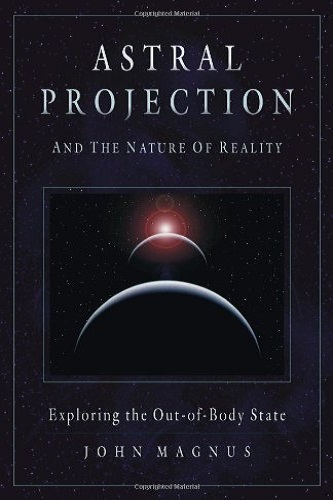 Astral Projection and the Nature of Reality - Exploring the Out-of-Body State